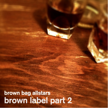 Brown Bag Allstars - Brown Llabel Part 2