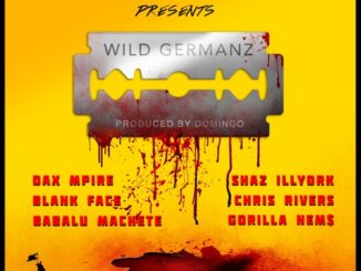 "PR Dean ft. Dax Mpire, Shaz Illyork, Blank Face, Chris Rivers, Babalu Machete & Nems ""Wild Germanz"""